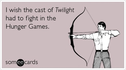 I wish the cast of Twilight had to fight in the Hunger Games. kmazunik