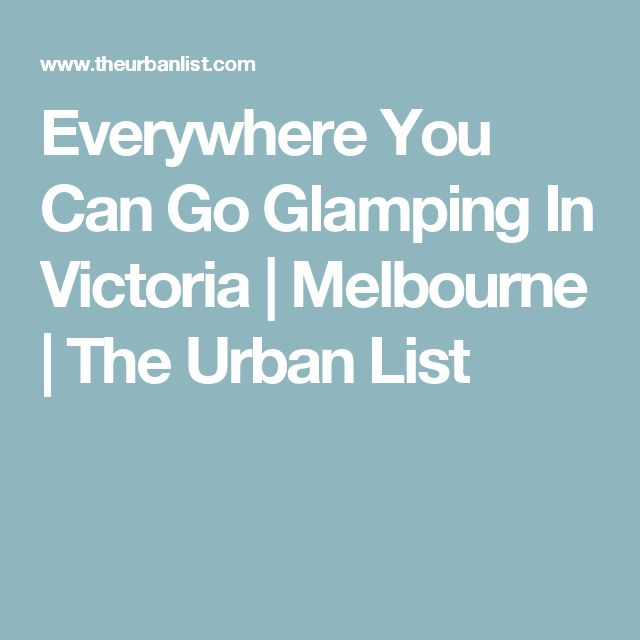 Everywhere You Can Go Glamping In Victoria   Melbourne   The Urban List