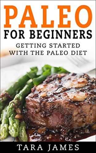 Paleo For Beginners: Getting Started With The Paleo Diet - Kindle edition by Tara James. Health, Fitness & Dieting Kindle eBooks @ Amazon.com.