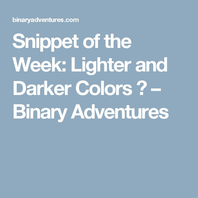 Snippet of the Week: Lighter and Darker Colors 🎨 – Binary Adventures