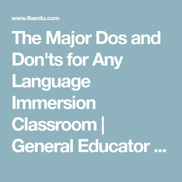 The Major Dos and Don'ts for Any Language Immersion Classroom | General Educator Blog