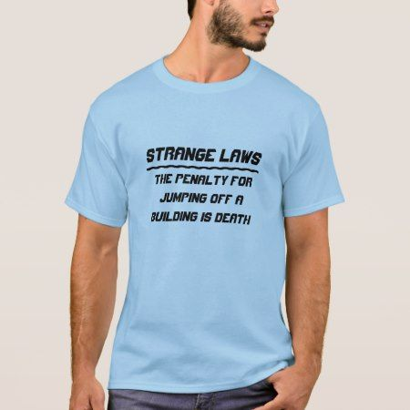 Strange laws jumping off a building T-Shirt - click to get yours right now!