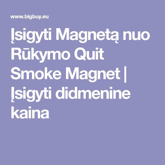 Įsigyti Magnetą nuo Rūkymo Quit Smoke Magnet | Įsigyti didmenine kaina