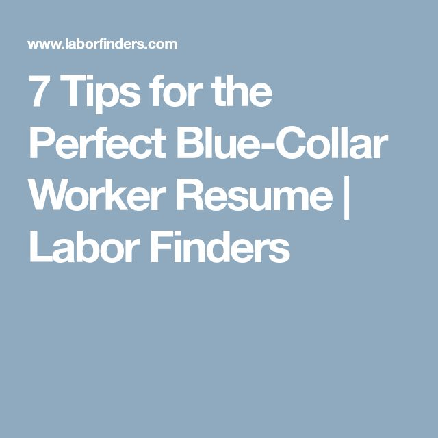 7 Tips for the Perfect Blue-Collar Worker Resume | Labor Finders