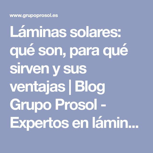 Láminas solares: qué son, para qué sirven y sus ventajas   Blog Grupo Prosol - Expertos en láminasBlog Grupo Prosol – Expertos en láminas