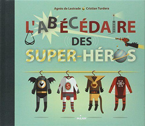 L'abécédaire des super-héros de Agnès de Lestrade http://www.amazon.fr/dp/2745939513/ref=cm_sw_r_pi_dp_t.3Qvb0NSBQSX