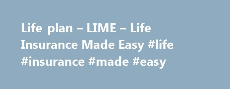 """Life plan – LIME – Life Insurance Made Easy #life #insurance #made #easy http://game.nef2.com/life-plan-lime-life-insurance-made-easy-life-insurance-made-easy/  # Life Plan Some advisers use the term 'life plan' to advise you on probable insurance needs for the whole of your life. Generally, such advice will lead you towards a """"whole of life"""" policy or """"life assurance """" policy (as described elsewhere in this website), because the plan will """"assure"""" you that you will be covered for the whole…"""