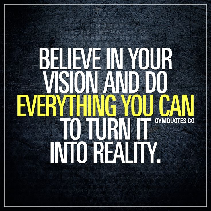 Believe in your vision and do everything you can to turn it into reality. #BelieveInYourself