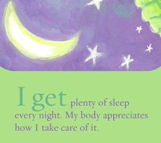 I get plenty of sleep every night. My body appreciates how I take care of it.  ~ Louise L. Hay
