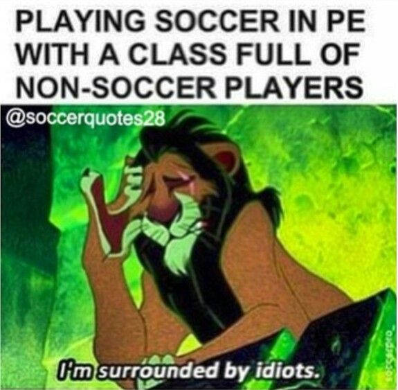 or when your the only actual soccer player on a team aginst a team full of them. My pe teacher ALWAYS does this and im just like 1 vs 11... goody goody gum drops!