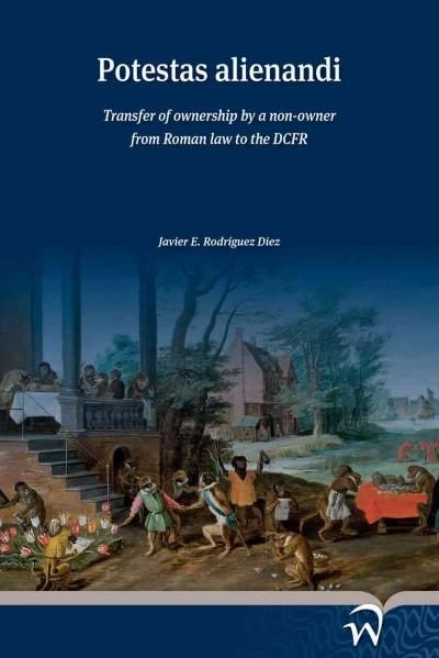 Potestas Alienandi: Transfer of Ownership by a Non-Owner from Roman Law to the Dcfr