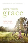 Give Them Grace...LOVING this book, it is so challenging and has led me to know Christ more