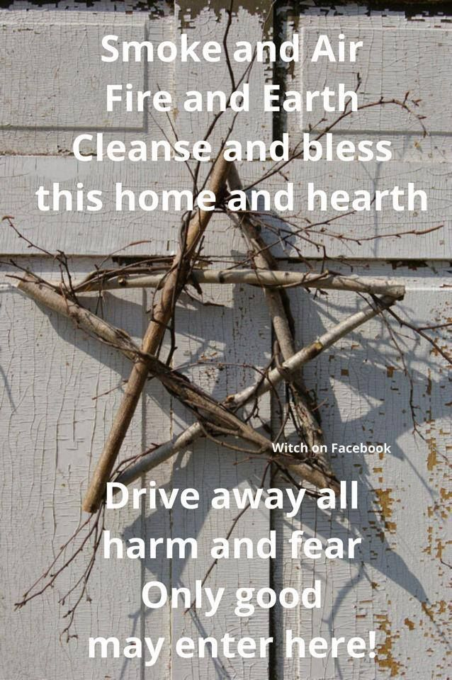 Cleansing chant: Smoke and Air; Fire and Earth; Cleanse and Bless this home and hearth; Drive away all harm and fear; Only good may enter here!