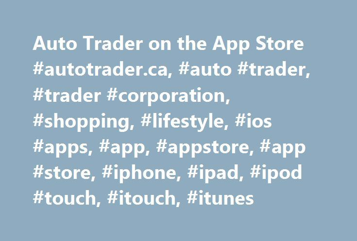 Auto Trader on the App Store #autotrader.ca, #auto #trader, #trader #corporation, #shopping, #lifestyle, #ios #apps, #app, #appstore, #app #store, #iphone, #ipad, #ipod #touch, #itouch, #itunes http://colorado.nef2.com/auto-trader-on-the-app-store-autotrader-ca-auto-trader-trader-corporation-shopping-lifestyle-ios-apps-app-appstore-app-store-iphone-ipad-ipod-touch-itouch-itunes/  # autoTRADER.ca – Auto Trader Description autoTRADER.ca – Where Canadians click with cars – is now available on…