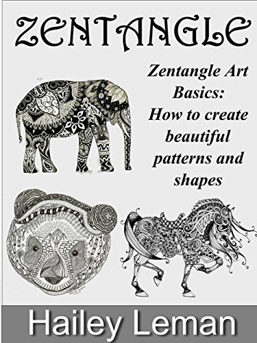 Zentangle: Zentangle Art Basics: How to create beautiful patterns and shapes (zentangles, zentangle basics, zentangle patterns, zentangle for beginners)