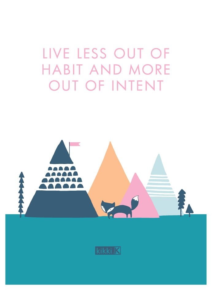 Live Less Out of Habit & More Out of Intent - inspirational quote