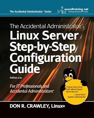 The accidental administrator : Linux server step-by-step configuration guide / Don R. Crawley.