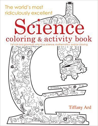 The Worlds Most Ridiculously Excellent Science Coloring And Activity Book Nerdy Baby Books For Very