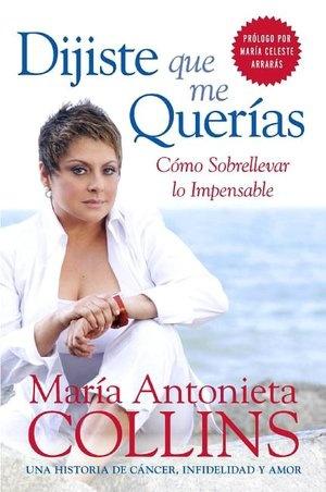 Dijiste que me querías: Cómo sobrellevar lo impensable #maria antonieta collins