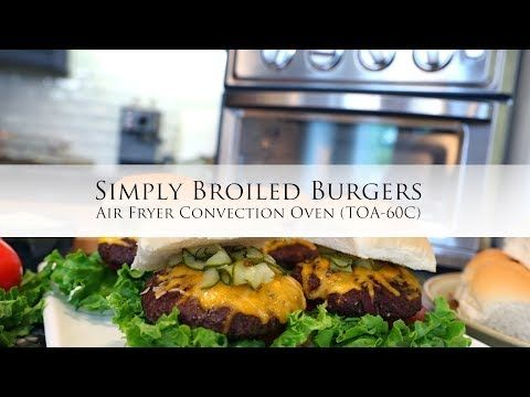 Youtube With Images Broiled Burgers Oven Burgers Convection Oven Baking
