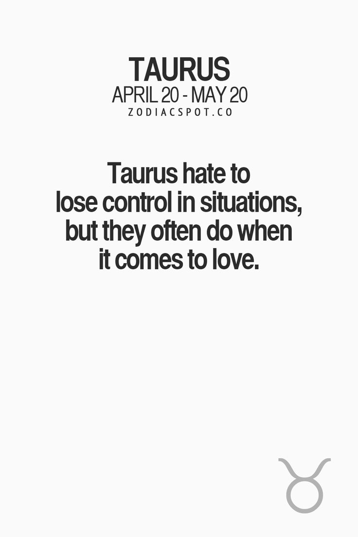 Taurus hate to lose control in situations, but they often do when it comes to love