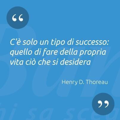 """""""C'è un solo tipo di #successo: quello di fare della propria vita ciò che si #desidera"""" Henry David #Thoreau"""