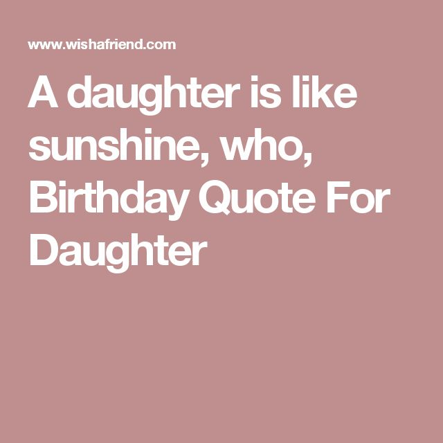 A daughter is like sunshine, who, Birthday Quote For Daughter