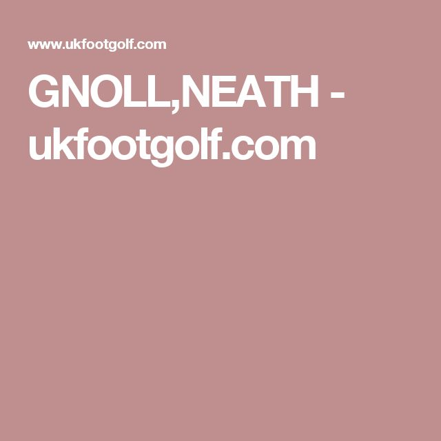 GNOLL,NEATH - ukfootgolf.com