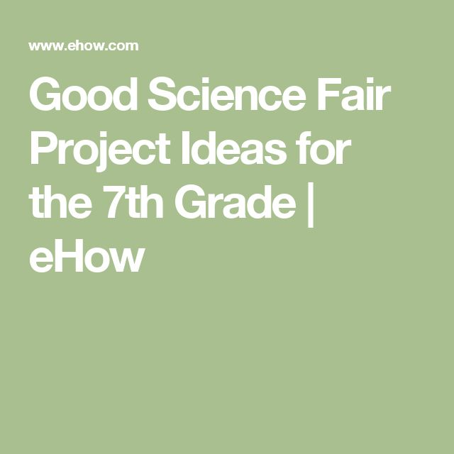 Good Science Fair Project Ideas for the 7th Grade   eHow
