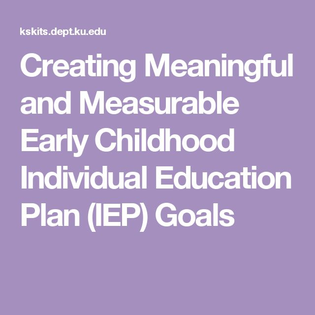 Creating Meaningful and Measurable Early Childhood Individual Education Plan (IEP) Goals