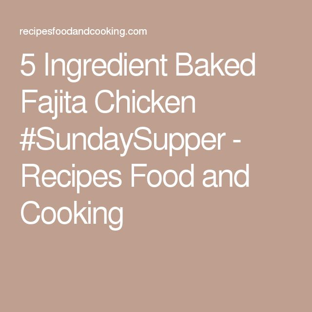 5 Ingredient Baked Fajita Chicken #SundaySupper - Recipes Food and Cooking