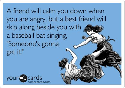 A friend will calm you down when you are angry, but a best friend...: Friendship Humor, Baseball Best Friends, Bestfriends, Funny Friendship Ecards Bff, Best Friends Baseball Bats, Friendship Quotes Funny Ecards, Baseball Girls Quotes, Funny Friendship Quotes Humor, A Friends Will Calm You Down