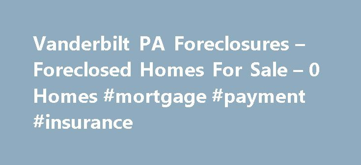 Vanderbilt PA Foreclosures – Foreclosed Homes For Sale – 0 Homes #mortgage #payment #insurance http://mortgage.remmont.com/vanderbilt-pa-foreclosures-foreclosed-homes-for-sale-0-homes-mortgage-payment-insurance/  #vanderbilt mortgage repos # Vanderbilt PA Foreclosures Why use Zillow? Zillow helps you find the newest Vanderbilt real estate listings. By analyzing information on thousands of single family homes for sale in Vanderbilt, Pennsylvania and across the United States, we calculate home…