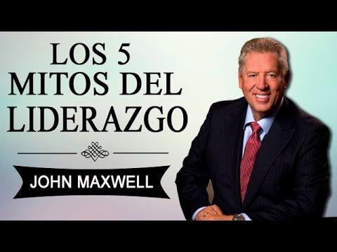 JOHN C. MAXWELL - Liderazgo: Los 5 Mitos Del Liderazgo