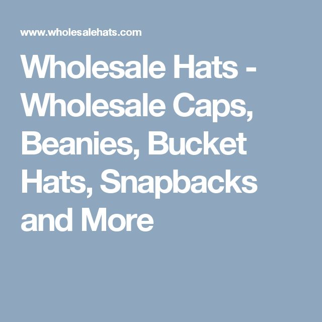 Wholesale Hats - Wholesale Caps, Beanies, Bucket Hats, Snapbacks and More