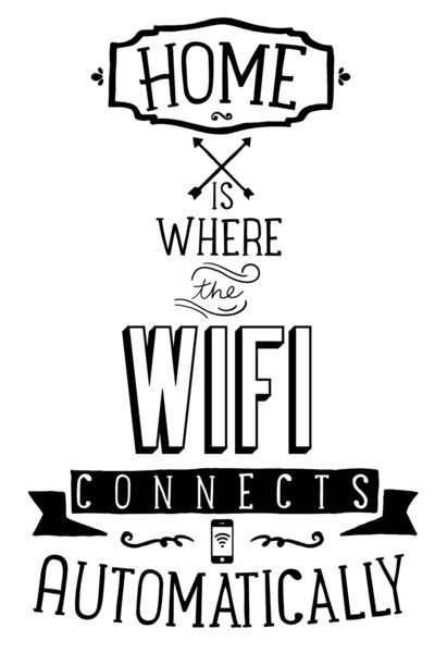 Home is where the WiFi connects automatically. True story.