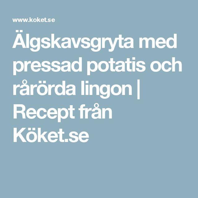 Älgskavsgryta med pressad potatis och rårörda lingon | Recept från Köket.se