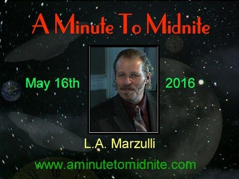 (48.50 min) Published on May 18, 2016 Episode 044 of A Minute to Midnite features an interview with author and researcher L. A. Marzulli. L.A and Tony discuss a range of very interesting topics relating to today's world. L.A. Marzulli believes that we are likely to soon see an economic collapse and increasing major upheavals upon the earth that will affect everyone in the world. This will be used to herald the New World Order and ultimately lead to the implementation of the Mark Of The Beast
