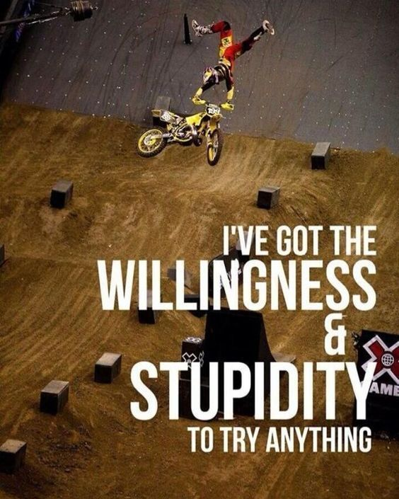 Ive Got The Willingness Stupidity To Try Anything Motocross