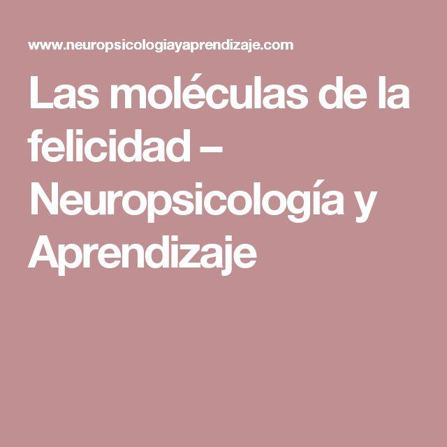 Las moléculas de la felicidad – Neuropsicología y Aprendizaje