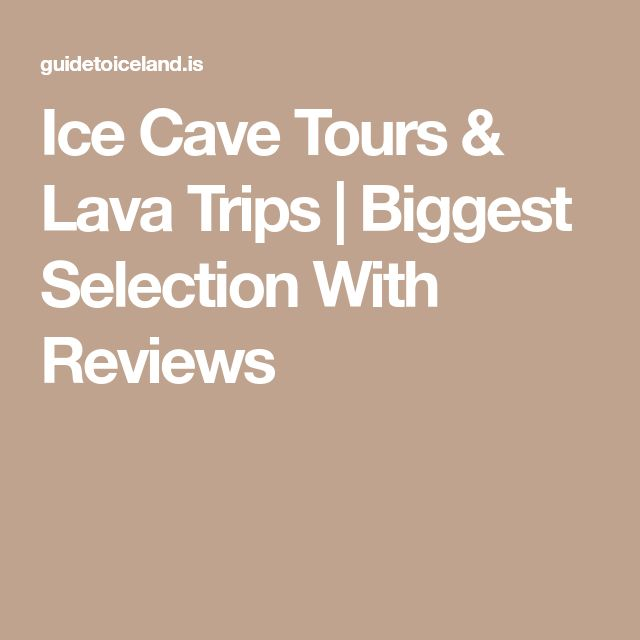 Ice Cave Tours & Lava Trips | Biggest Selection With Reviews