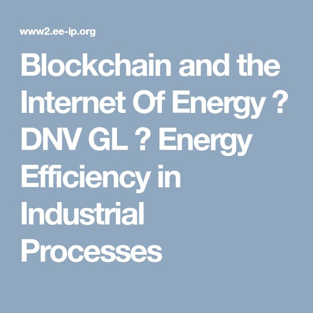 Blockchain and the Internet Of Energy ⚙ DNV GL ⚙ Energy Efficiency in Industrial Processes