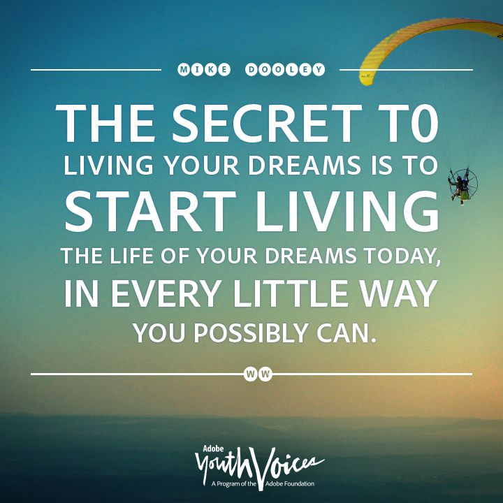 """Quotes About Life And Dreams: """"The Secret To Living Your Dreams Is To Start Living The"""