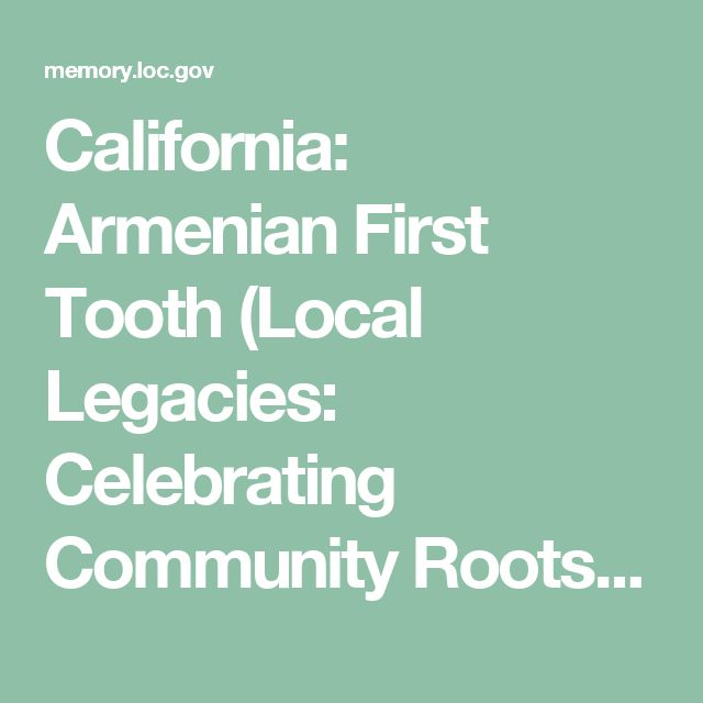 California:  Armenian First Tooth (Local Legacies: Celebrating Community Roots - Library of Congress)