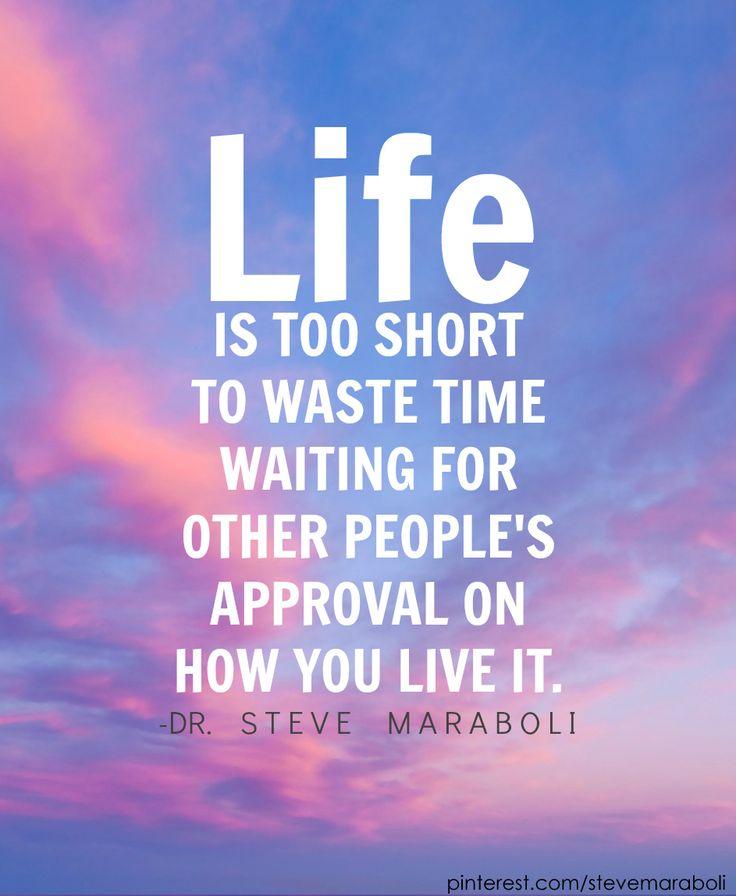 life is too short... #quote Steve Maraboli