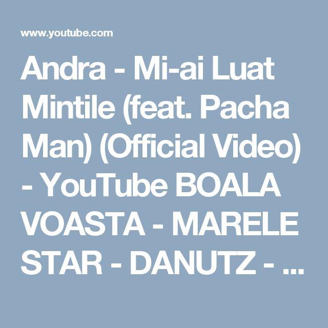 Andra - Mi-ai Luat Mintile (feat. Pacha Man) (Official Video) - YouTube  BOALA VOASTA - MARELE STAR - DANUTZ -   NU CINT MUZICA TIGANEASCA - NU PLACE LA PUBLIC -   INCERC TURNEE IN  JAZZ ROCK - BLUES ETC ...  IDENTITATE nefericita -  O SUGESTIE - nu te feri de temele clasic tiganesti _ manele etc _ dar nu insista _ aici e toata buba dupa mine