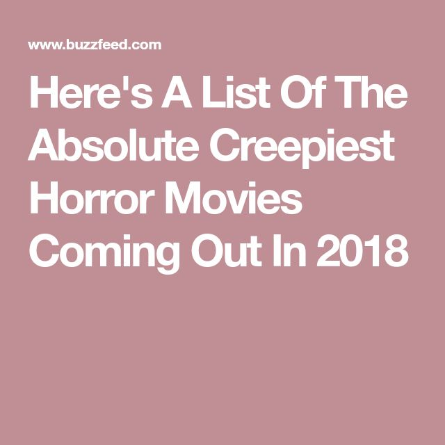 Here's A List Of The Absolute Creepiest Horror Movies Coming Out In 2018