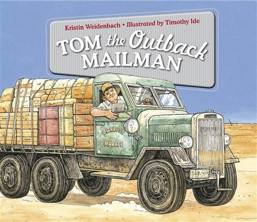Tom the Outback Mailman By: Kristin Weidenbach, Timothy Ide (Illustrator) http://www.booktopia.com.au/tom-the-outback-mailman-kristin-weidenbach/prod9780734412249.html