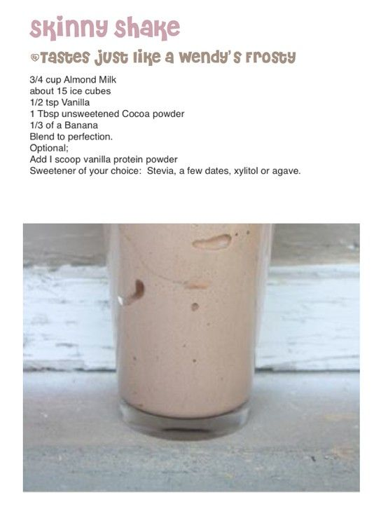 Skinny Shake - tastes just like a Wendy's Frosty ! 3/4 cup almond milk, about 15 ice cubes, 1/2 tsp vanilla, 2 tbs cocoa powder, 1/3 banana