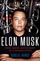 Elon Musk : Tesla, SpaceX, and the quest for a fantastic future by Ashlee Vance. Elon Musk is the most daring entrepreneur of our time  There are few industrialists in history who could match Elon Musk's relentless drive and ingenious vision. A modern alloy of Thomas Edison, Henry Ford, Howard Hughes, and Steve Jobs, Musk is the man behind PayPal, Tesla Motors, SpaceX, and SolarCity, each of which has sent shock waves throughout American business and industry.